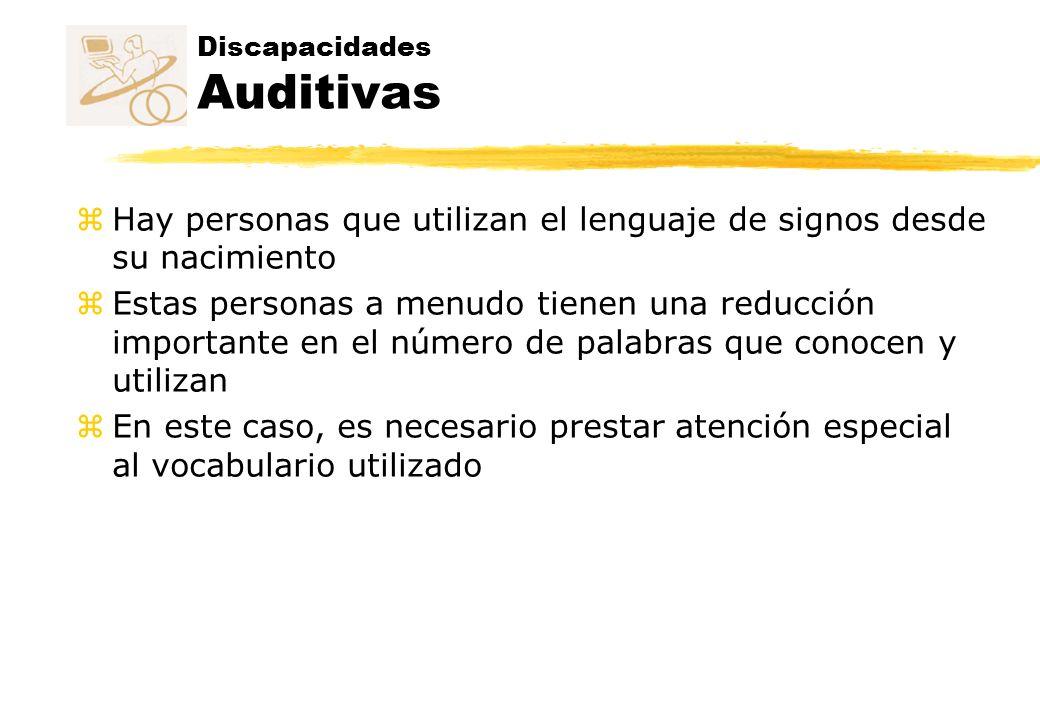 Discapacidades Auditivas z Hay personas que utilizan el lenguaje de signos desde su nacimiento z Estas personas a menudo tienen una reducción importan