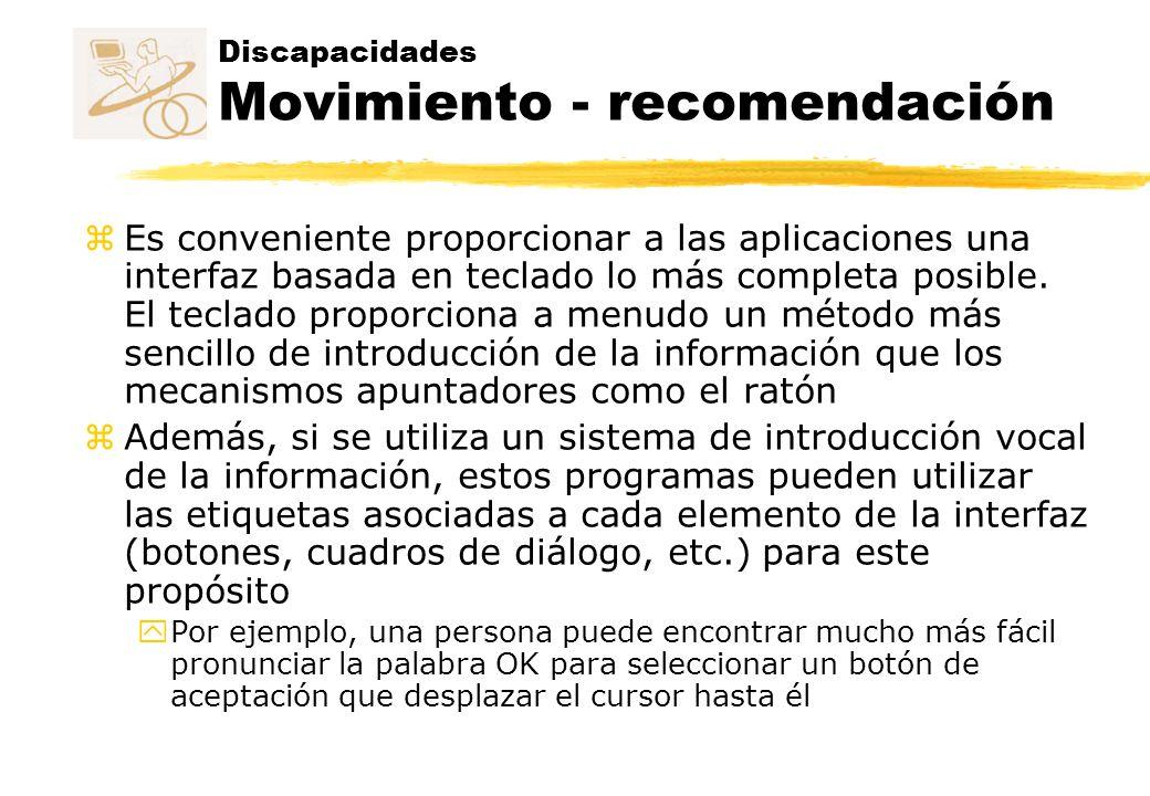 Discapacidades Movimiento - recomendación z Es conveniente proporcionar a las aplicaciones una interfaz basada en teclado lo más completa posible. El