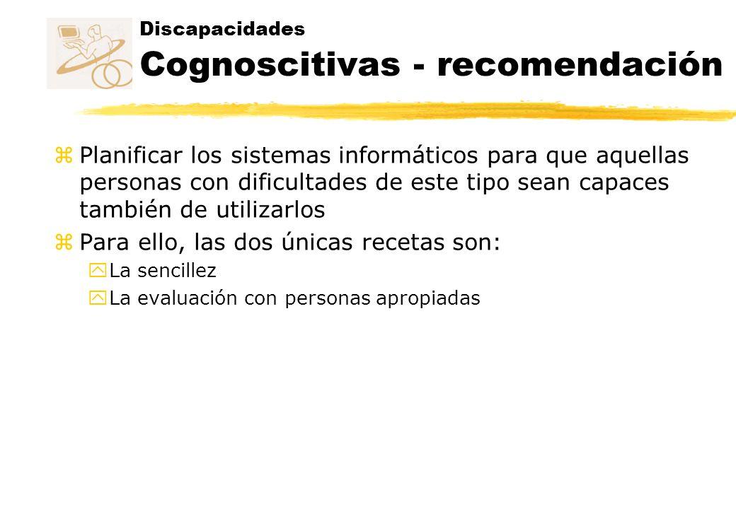 Discapacidades Cognoscitivas - recomendación z Planificar los sistemas informáticos para que aquellas personas con dificultades de este tipo sean capa