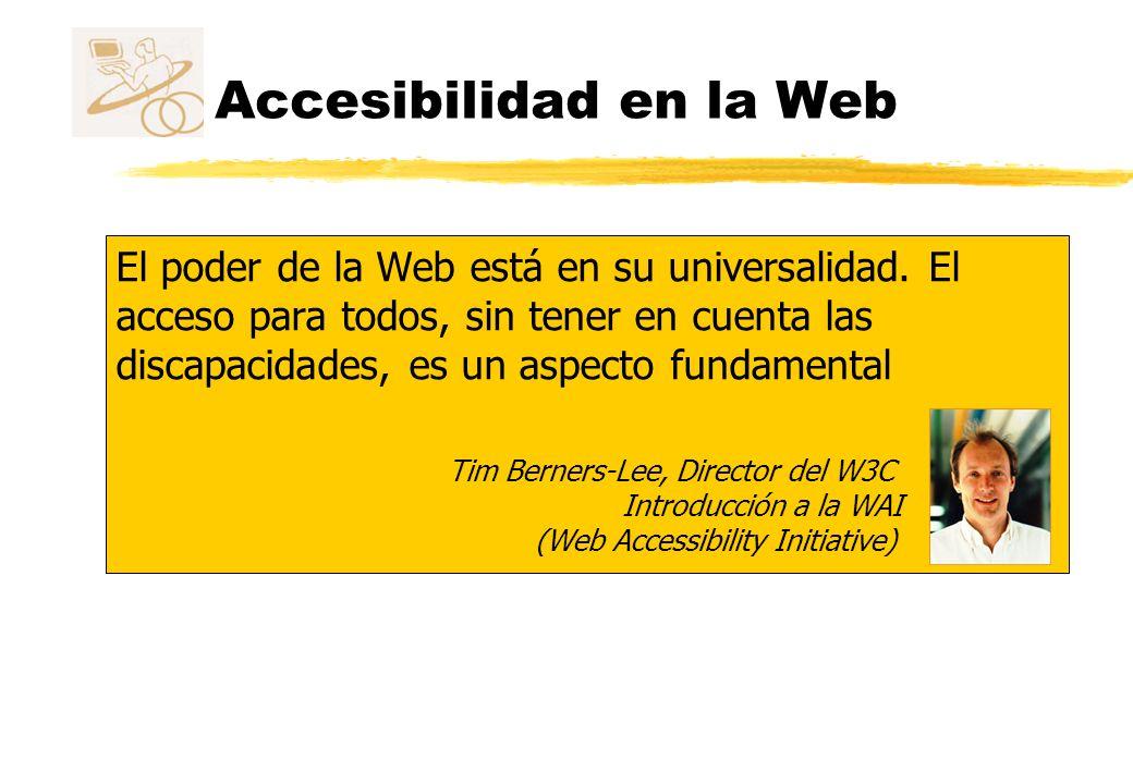 Accesibilidad en la Web El poder de la Web está en su universalidad. El acceso para todos, sin tener en cuenta las discapacidades, es un aspecto funda