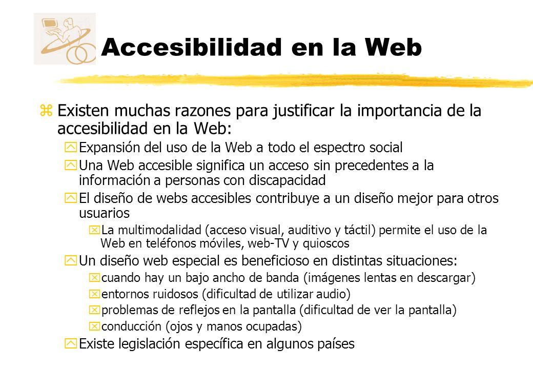 Accesibilidad en la Web zExisten muchas razones para justificar la importancia de la accesibilidad en la Web: yExpansión del uso de la Web a todo el e