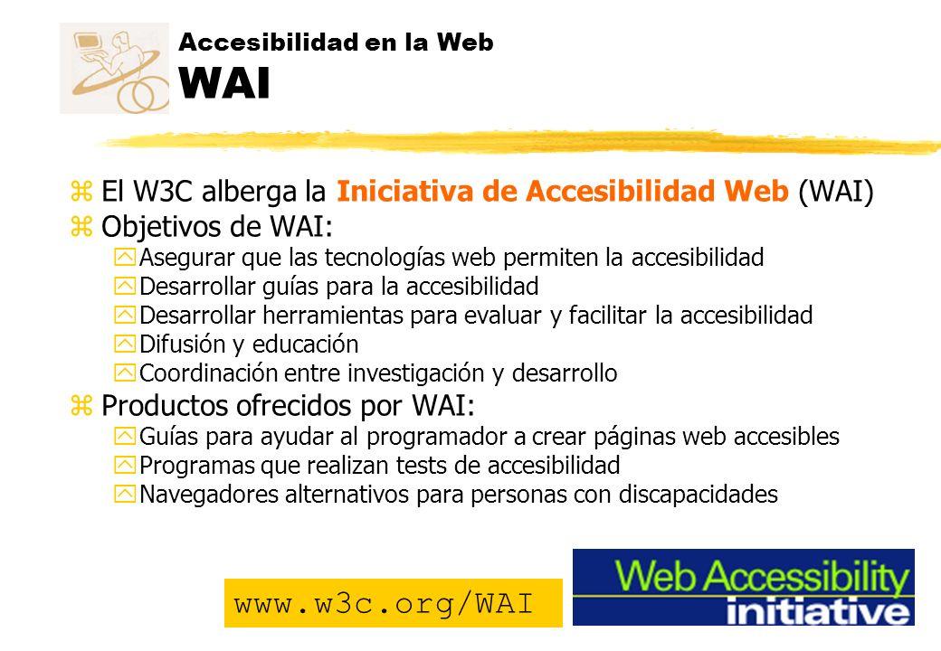 Accesibilidad en la Web WAI www.w3c.org/WAI zEl W3C alberga la Iniciativa de Accesibilidad Web (WAI) zObjetivos de WAI: yAsegurar que las tecnologías