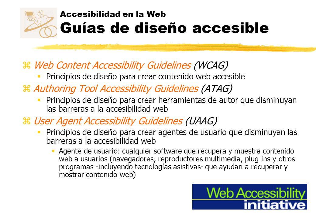 Accesibilidad en la Web Guías de diseño accesible zWeb Content Accessibility Guidelines (WCAG) Principios de diseño para crear contenido web accesible