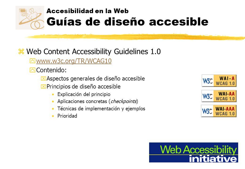Accesibilidad en la Web Guías de diseño accesible zWeb Content Accessibility Guidelines 1.0 ywww.w3c.org/TR/WCAG10www.w3c.org/TR/WCAG10 yContenido: xA