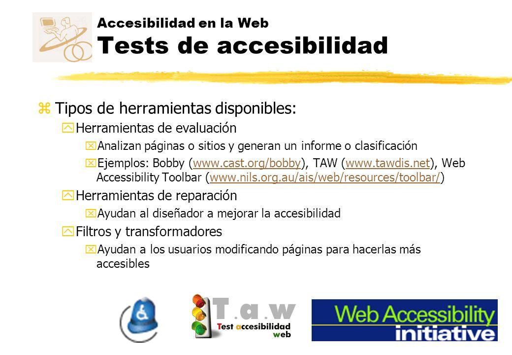 Accesibilidad en la Web Tests de accesibilidad zTipos de herramientas disponibles: yHerramientas de evaluación xAnalizan páginas o sitios y generan un