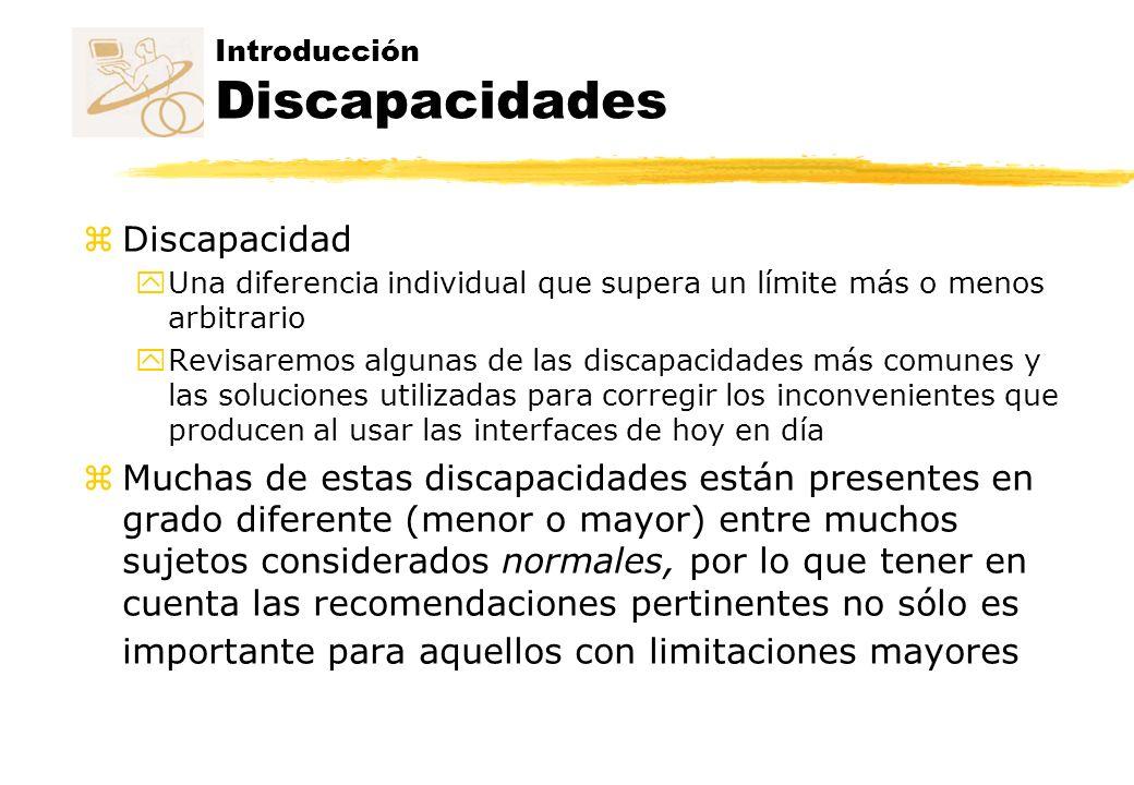 Introducción Discapacidades z Discapacidad y Una diferencia individual que supera un límite más o menos arbitrario y Revisaremos algunas de las discap