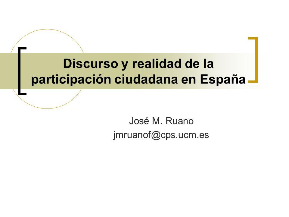 Discurso y realidad de la participación ciudadana en España José M. Ruano jmruanof@cps.ucm.es