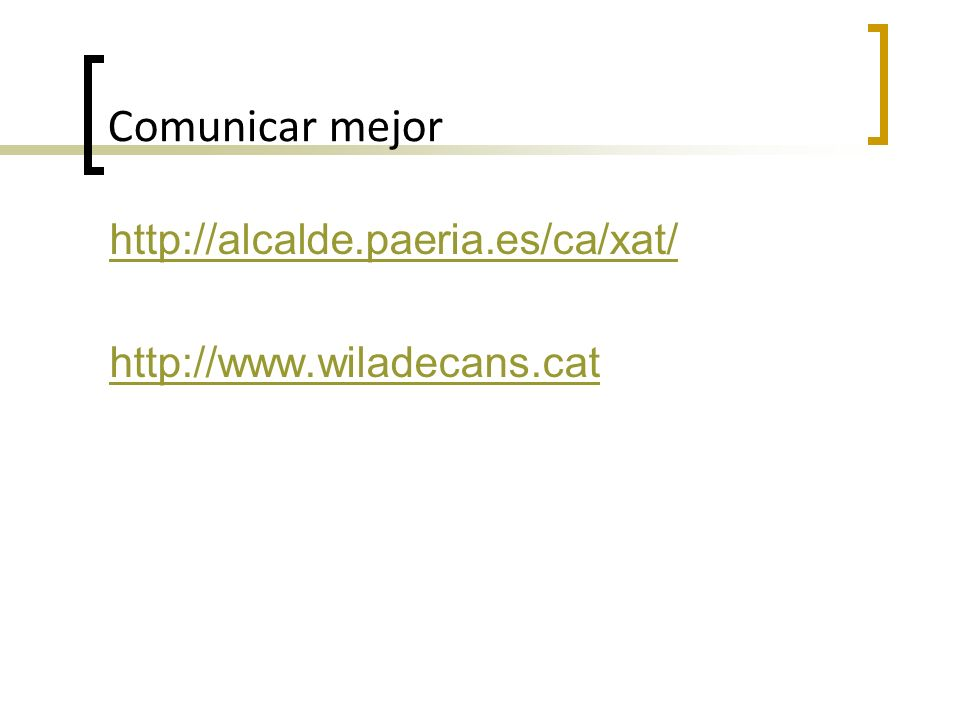 Comunicar mejor http://alcalde.paeria.es/ca/xat/ http://www.wiladecans.cat