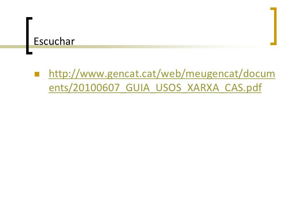 Escuchar http://www.gencat.cat/web/meugencat/docum ents/20100607_GUIA_USOS_XARXA_CAS.pdf http://www.gencat.cat/web/meugencat/docum ents/20100607_GUIA_USOS_XARXA_CAS.pdf