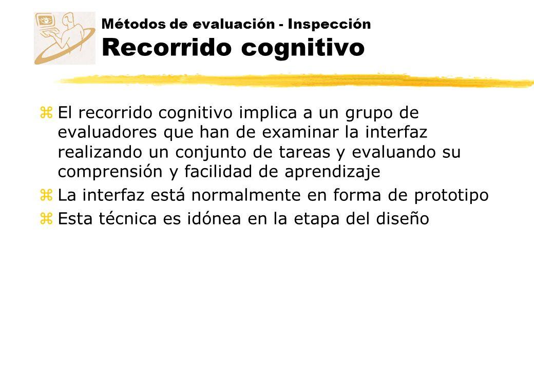 Métodos de evaluación - Inspección Recorrido cognitivo z El recorrido cognitivo implica a un grupo de evaluadores que han de examinar la interfaz real
