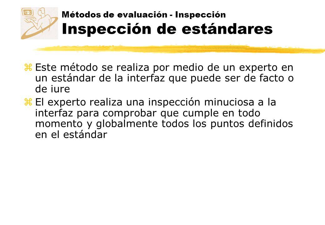 Métodos de evaluación - Inspección Inspección de estándares z Este método se realiza por medio de un experto en un estándar de la interfaz que puede s