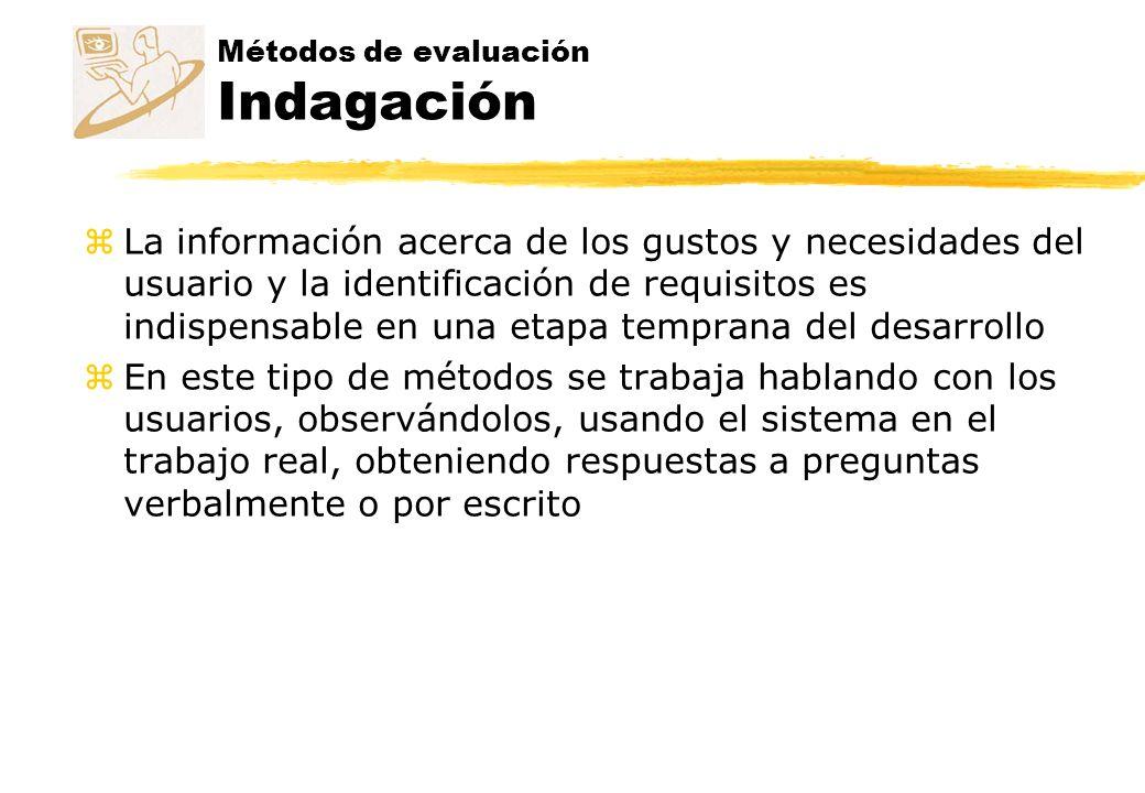 Métodos de evaluación Indagación z La información acerca de los gustos y necesidades del usuario y la identificación de requisitos es indispensable en