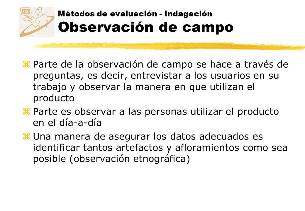 Métodos de evaluación - Indagación Observación de campo z Parte de la observación de campo se hace a través de preguntas, es decir, entrevistar a los