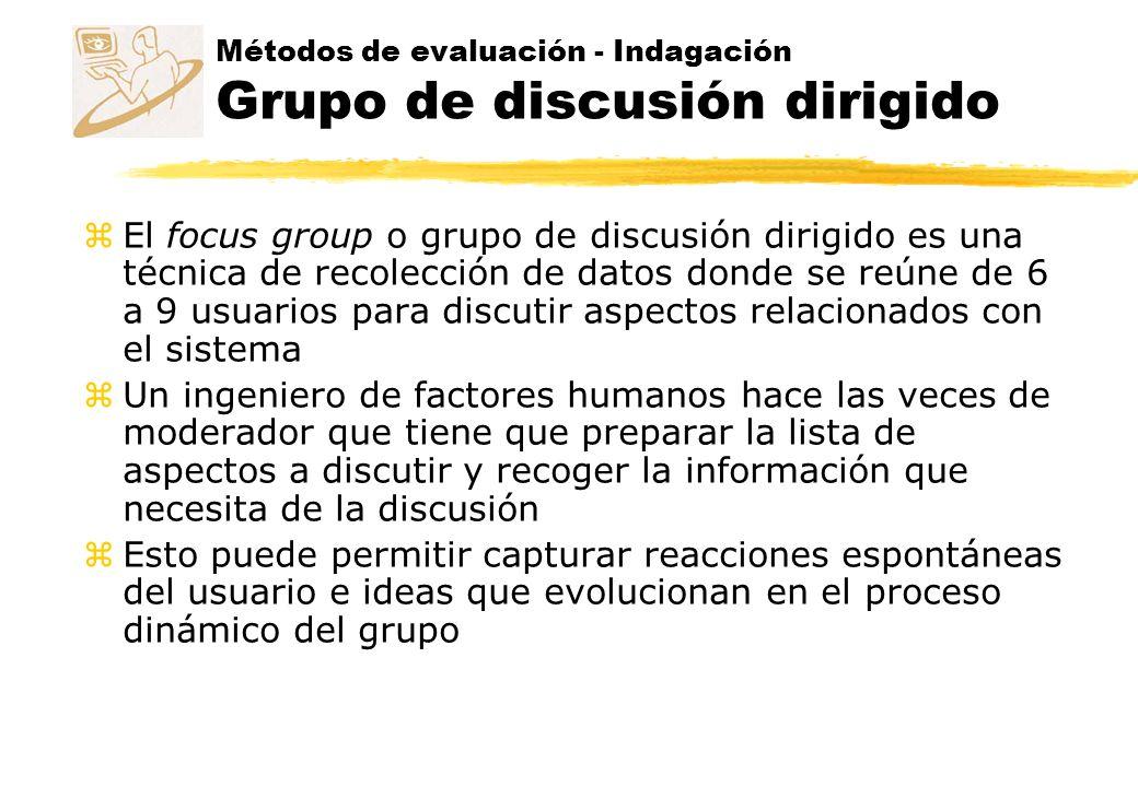 Métodos de evaluación - Indagación Grupo de discusión dirigido z El focus group o grupo de discusión dirigido es una técnica de recolección de datos d