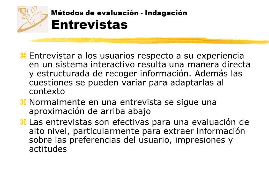 Métodos de evaluación - Indagación Entrevistas z Entrevistar a los usuarios respecto a su experiencia en un sistema interactivo resulta una manera dir