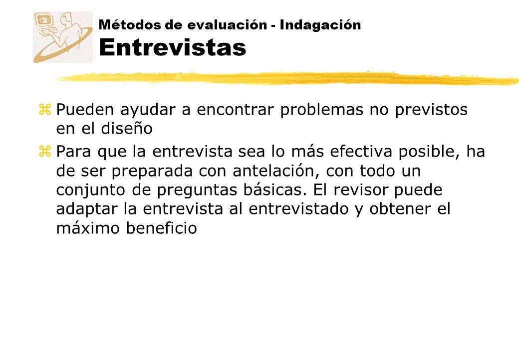Métodos de evaluación - Indagación Entrevistas z Pueden ayudar a encontrar problemas no previstos en el diseño z Para que la entrevista sea lo más efe