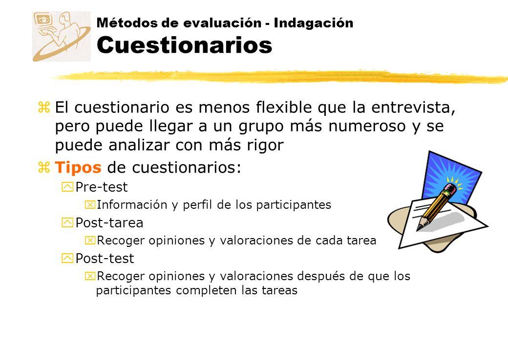 Métodos de evaluación - Indagación Cuestionarios zEl cuestionario es menos flexible que la entrevista, pero puede llegar a un grupo más numeroso y se