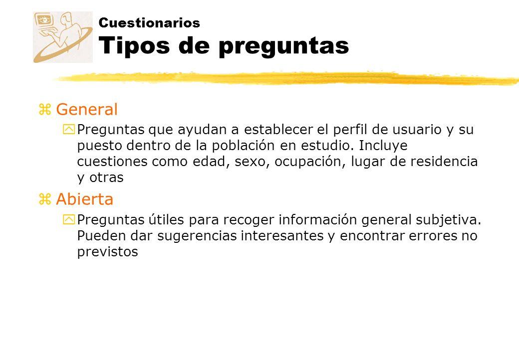 Cuestionarios Tipos de preguntas zGeneral yPreguntas que ayudan a establecer el perfil de usuario y su puesto dentro de la población en estudio. Inclu