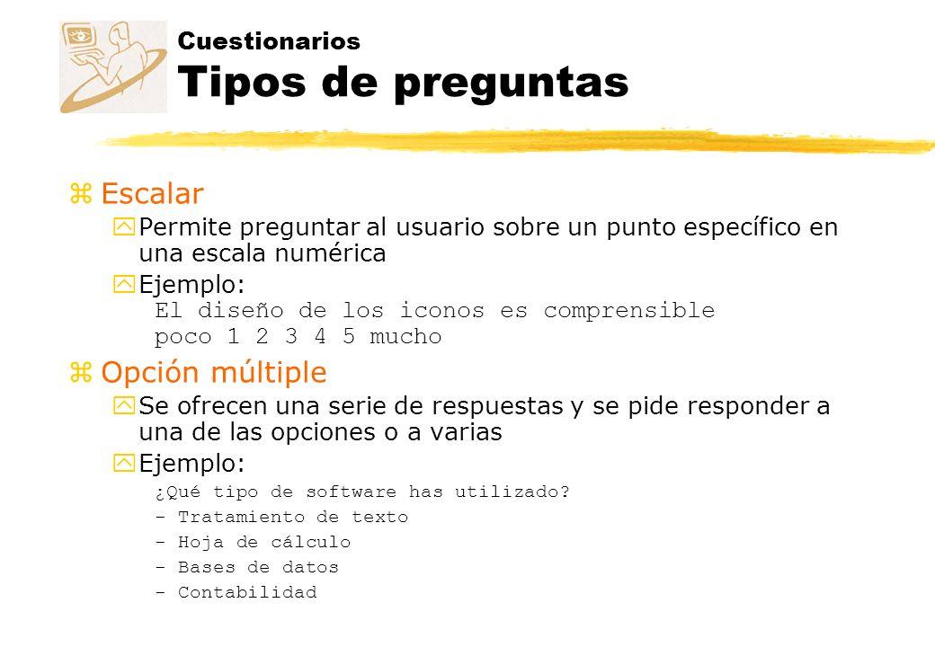 Cuestionarios Tipos de preguntas zEscalar yPermite preguntar al usuario sobre un punto específico en una escala numérica yEjemplo: El diseño de los ic