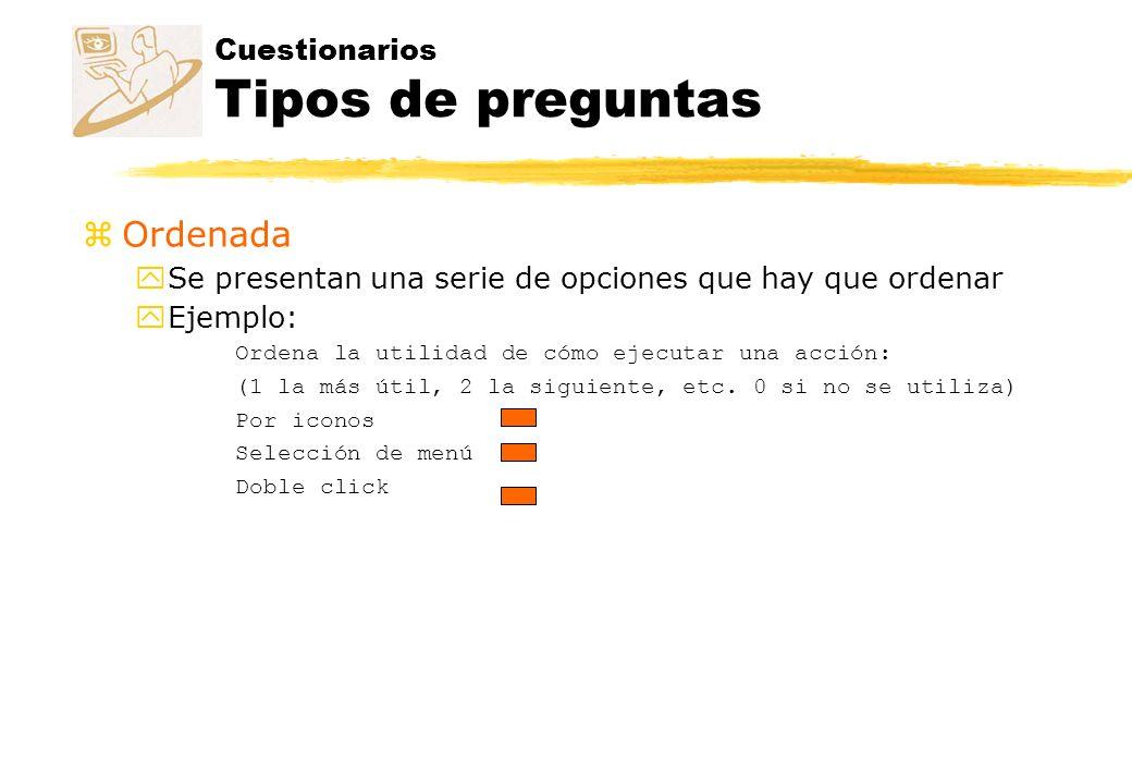 Cuestionarios Tipos de preguntas zOrdenada ySe presentan una serie de opciones que hay que ordenar yEjemplo: Ordena la utilidad de cómo ejecutar una a