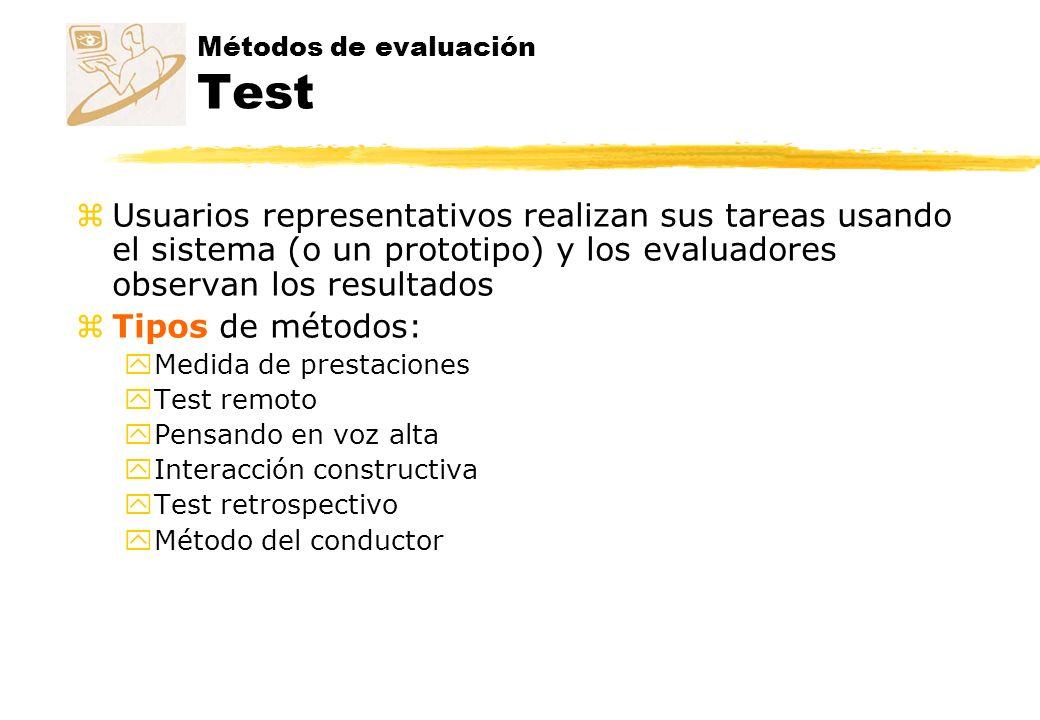Métodos de evaluación Test zUsuarios representativos realizan sus tareas usando el sistema (o un prototipo) y los evaluadores observan los resultados