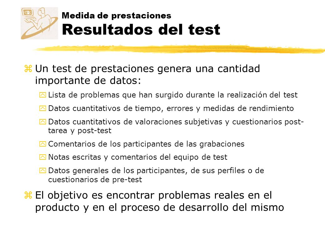Medida de prestaciones Resultados del test zUn test de prestaciones genera una cantidad importante de datos: yLista de problemas que han surgido duran
