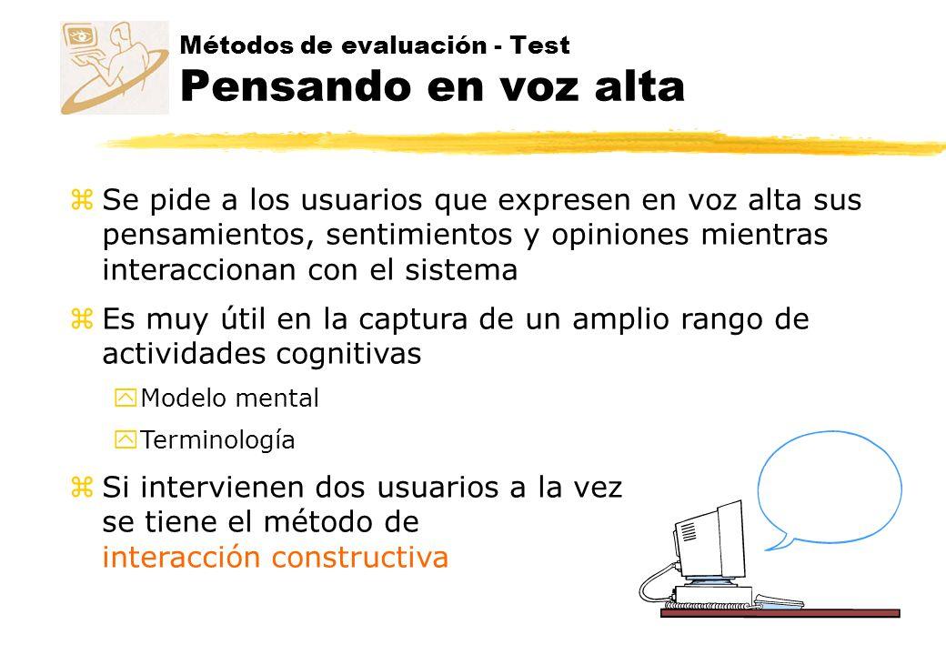 Métodos de evaluación - Test Pensando en voz alta zSe pide a los usuarios que expresen en voz alta sus pensamientos, sentimientos y opiniones mientras
