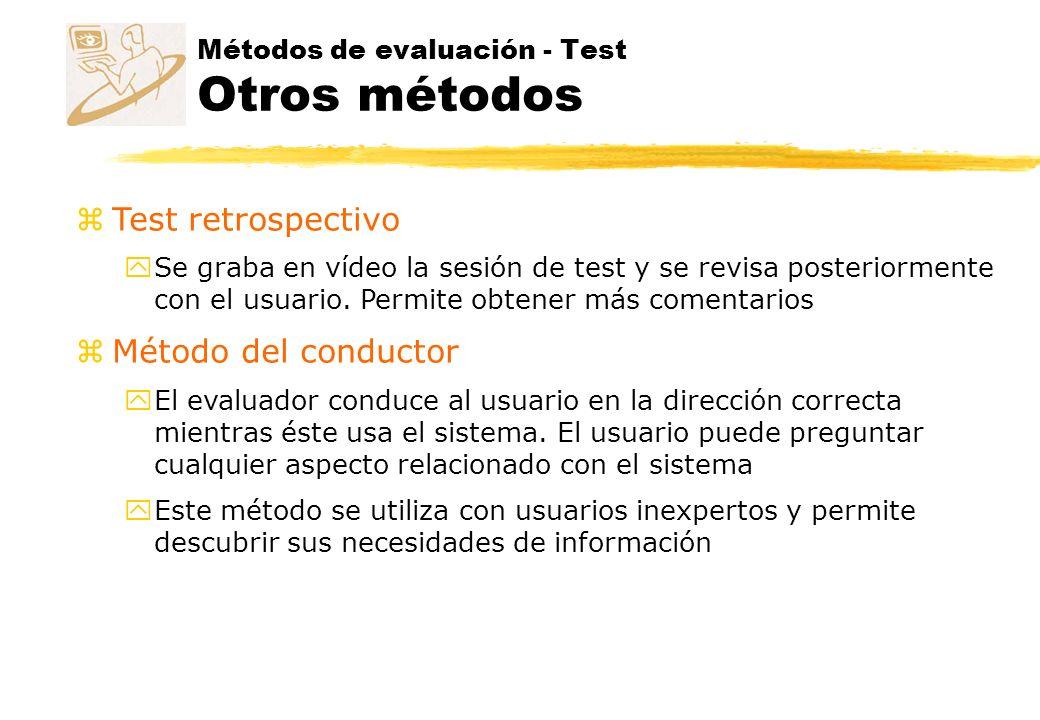 Métodos de evaluación - Test Otros métodos zTest retrospectivo ySe graba en vídeo la sesión de test y se revisa posteriormente con el usuario. Permite