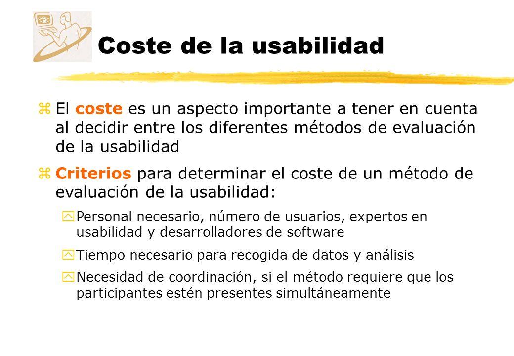 Coste de la usabilidad zEl coste es un aspecto importante a tener en cuenta al decidir entre los diferentes métodos de evaluación de la usabilidad zCr