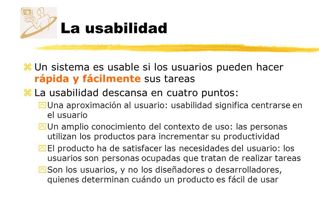 La usabilidad zUn sistema es usable si los usuarios pueden hacer rápida y fácilmente sus tareas zLa usabilidad descansa en cuatro puntos: yUna aproxim