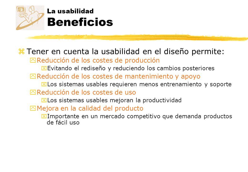 zTener en cuenta la usabilidad en el diseño permite: yReducción de los costes de producción xEvitando el rediseño y reduciendo los cambios posteriores