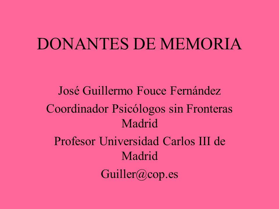 DONANTES DE MEMORIA José Guillermo Fouce Fernández Coordinador Psicólogos sin Fronteras Madrid Profesor Universidad Carlos III de Madrid Guiller@cop.e