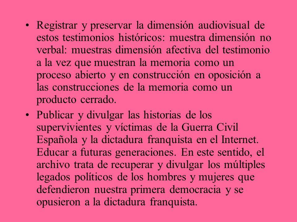 Registrar y preservar la dimensión audiovisual de estos testimonios históricos: muestra dimensión no verbal: muestras dimensión afectiva del testimoni