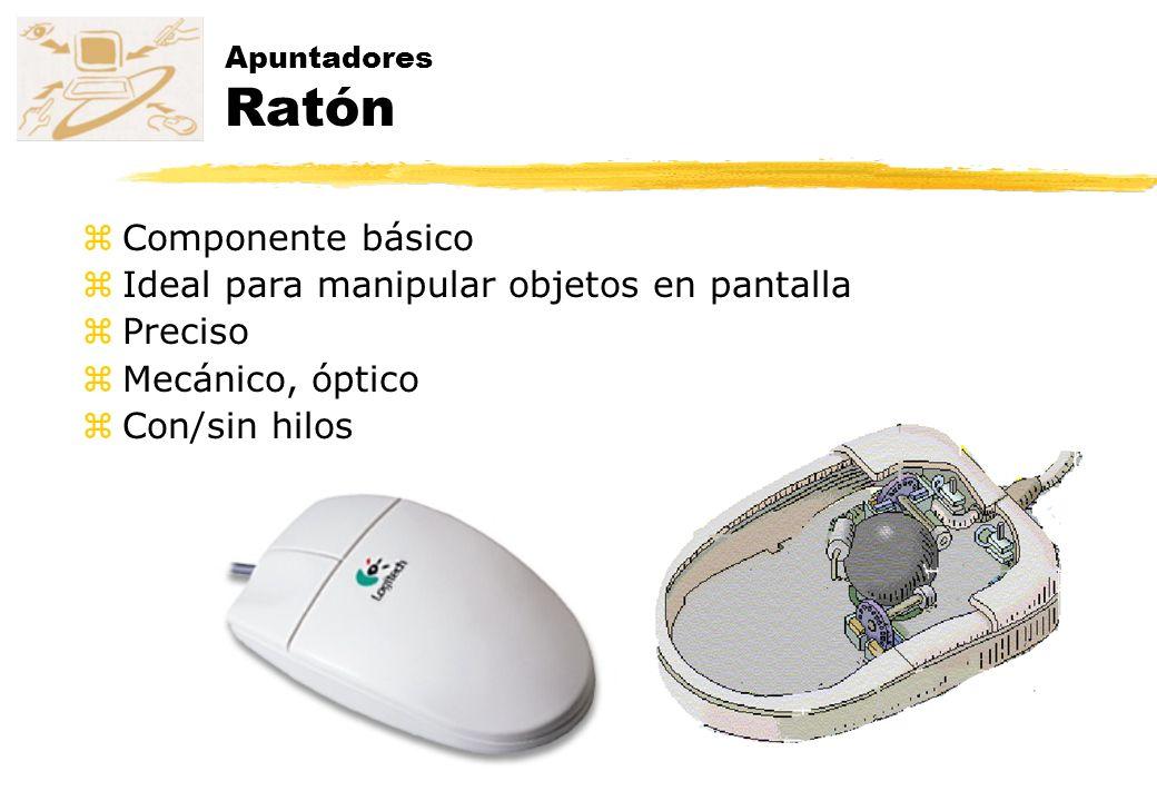 Apuntadores Ratón zComponente básico zIdeal para manipular objetos en pantalla zPreciso zMecánico, óptico Con/sin hilos