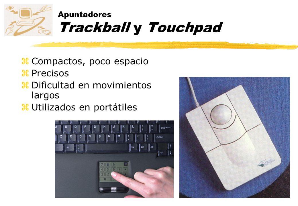 Apuntadores Trackball y Touchpad zCompactos, poco espacio zPrecisos zDificultad en movimientos largos zUtilizados en portátiles