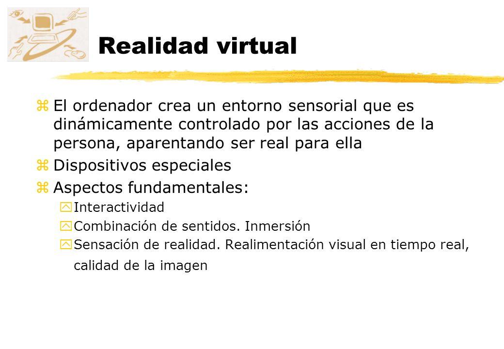 Realidad virtual zEl ordenador crea un entorno sensorial que es dinámicamente controlado por las acciones de la persona, aparentando ser real para ell