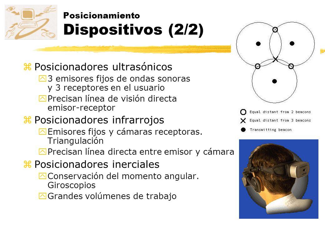 zPosicionadores ultrasónicos y3 emisores fijos de ondas sonoras y 3 receptores en el usuario yPrecisan línea de visión directa emisor-receptor zPosici