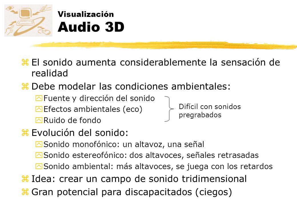 Visualización Audio 3D zEl sonido aumenta considerablemente la sensación de realidad zDebe modelar las condiciones ambientales: yFuente y dirección de