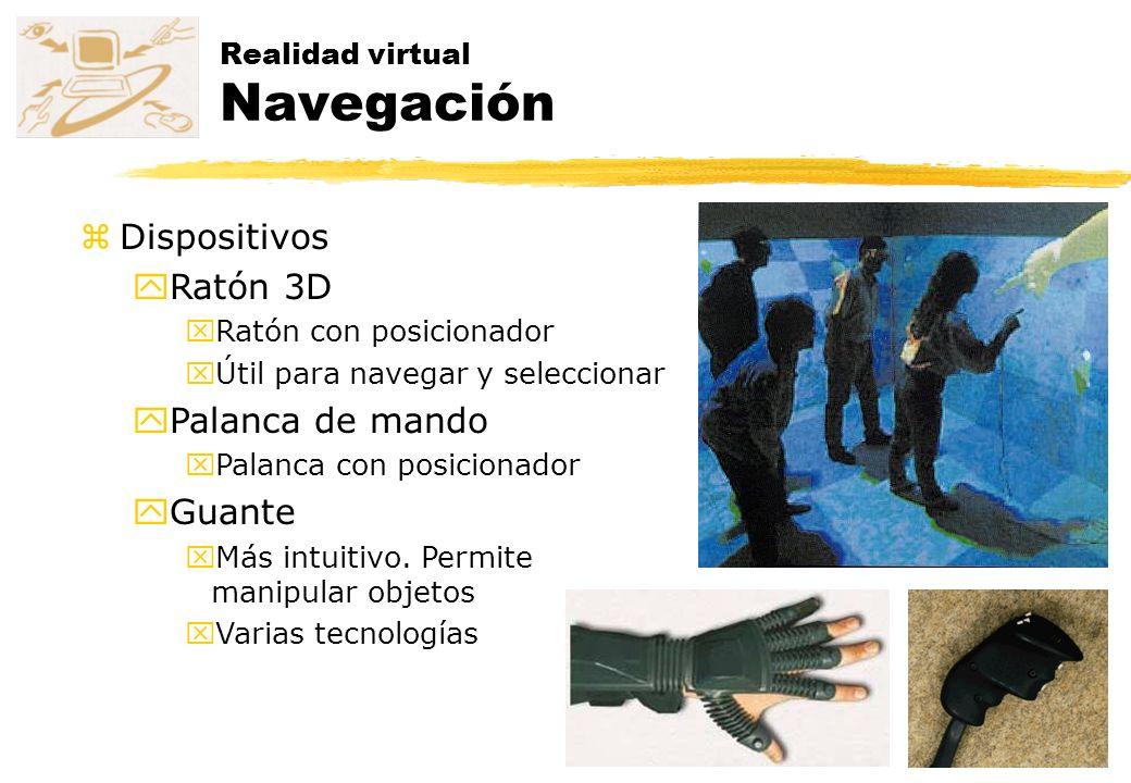 Realidad virtual Navegación zDispositivos yRatón 3D xRatón con posicionador xÚtil para navegar y seleccionar yPalanca de mando xPalanca con posicionad