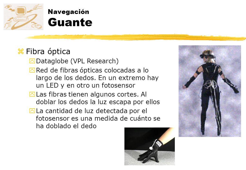 Navegación Guante zFibra óptica yDataglobe (VPL Research) yRed de fibras ópticas colocadas a lo largo de los dedos. En un extremo hay un LED y en otro