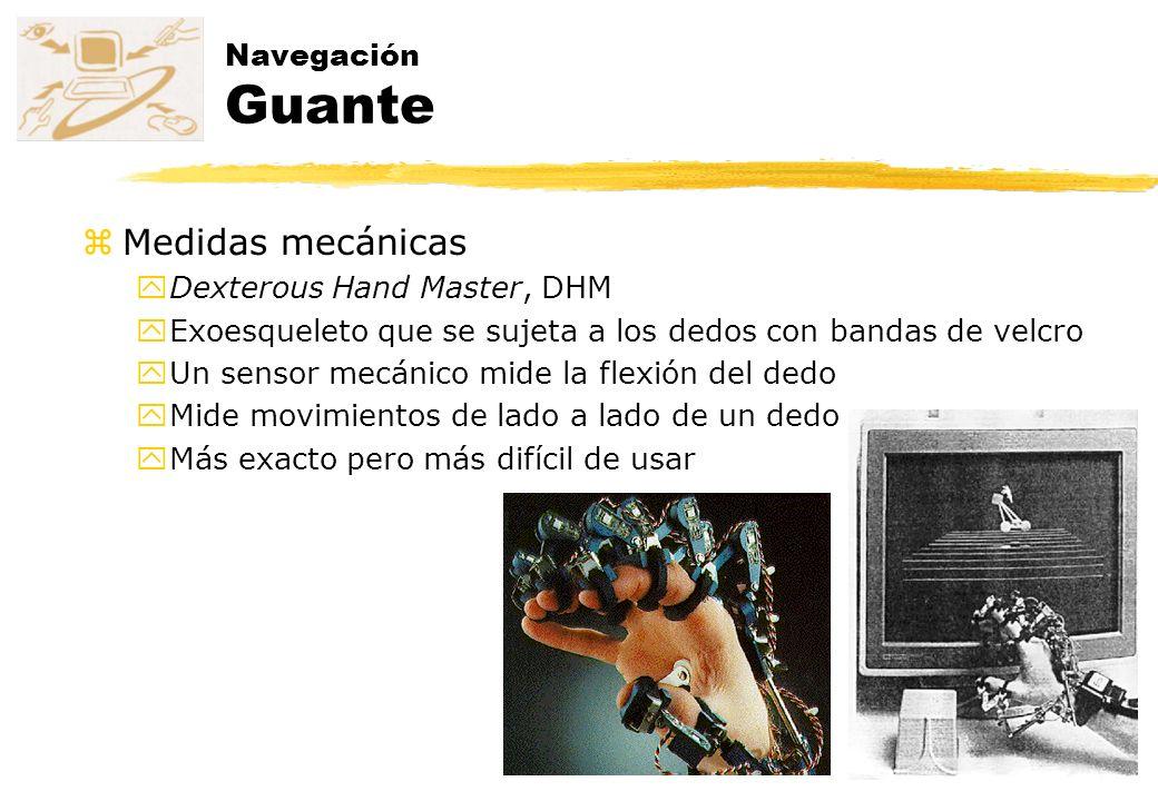 Navegación Guante zMedidas mecánicas yDexterous Hand Master, DHM yExoesqueleto que se sujeta a los dedos con bandas de velcro yUn sensor mecánico mide