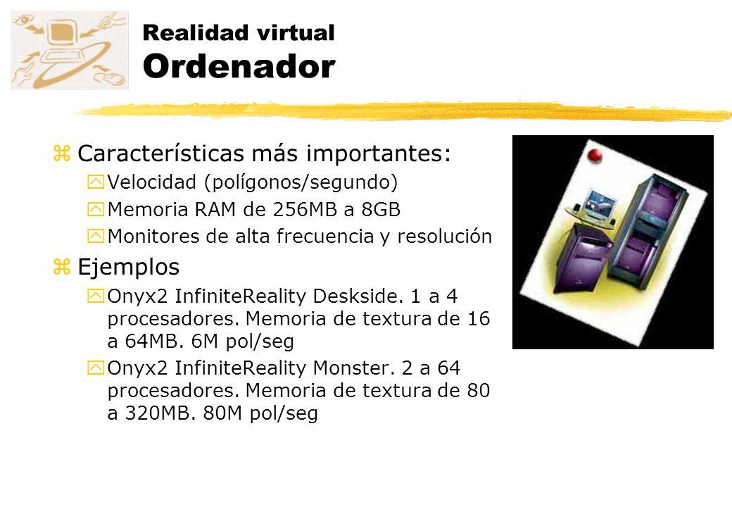 Realidad virtual Ordenador zCaracterísticas más importantes: yVelocidad (polígonos/segundo) yMemoria RAM de 256MB a 8GB yMonitores de alta frecuencia
