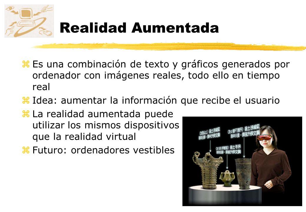 Realidad Aumentada zEs una combinación de texto y gráficos generados por ordenador con imágenes reales, todo ello en tiempo real zIdea: aumentar la in