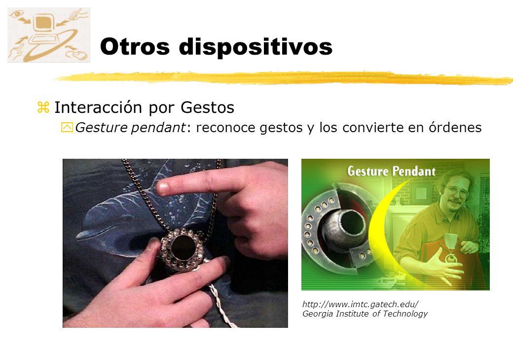 zInteracción por Gestos yGesture pendant: reconoce gestos y los convierte en órdenes http://www.imtc.gatech.edu/ Georgia Institute of Technology Otros