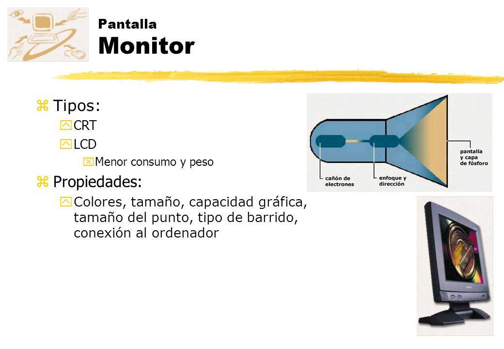 Pantalla Monitor zTipos: yCRT yLCD xMenor consumo y peso zPropiedades: yColores, tamaño, capacidad gráfica, tamaño del punto, tipo de barrido, conexió