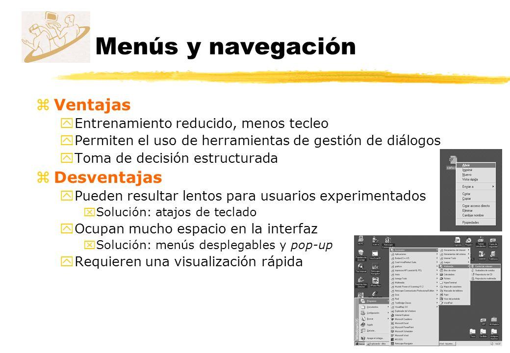 Menús y navegación zVentajas yEntrenamiento reducido, menos tecleo yPermiten el uso de herramientas de gestión de diálogos yToma de decisión estructur