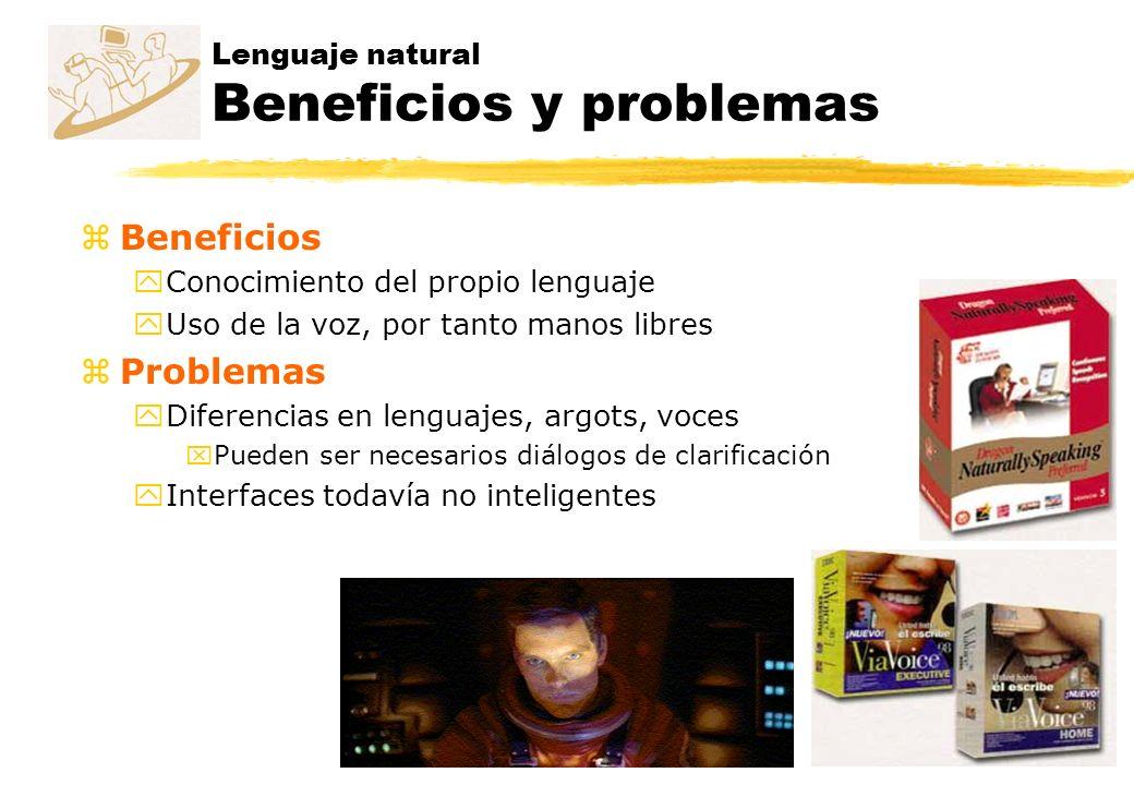 Lenguaje natural Beneficios y problemas zBeneficios yConocimiento del propio lenguaje yUso de la voz, por tanto manos libres zProblemas yDiferencias e