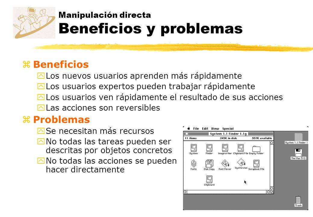 Manipulación directa Beneficios y problemas zBeneficios yLos nuevos usuarios aprenden más rápidamente yLos usuarios expertos pueden trabajar rápidamen