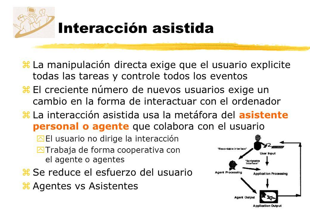 Interacción asistida zLa manipulación directa exige que el usuario explicite todas las tareas y controle todos los eventos zEl creciente número de nue