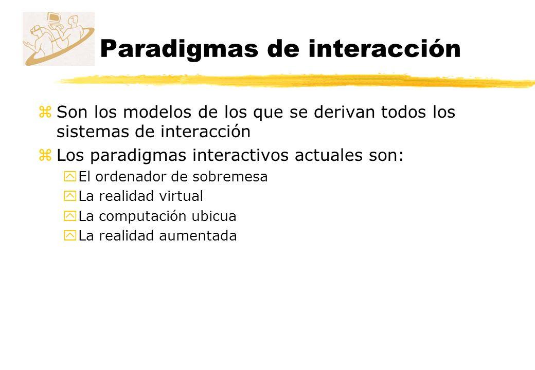 Paradigmas de interacción zSon los modelos de los que se derivan todos los sistemas de interacción zLos paradigmas interactivos actuales son: yEl orde